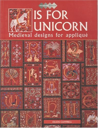 U Is for Unicorn: Medieval Designs for Applique  by  Eileen Campbell