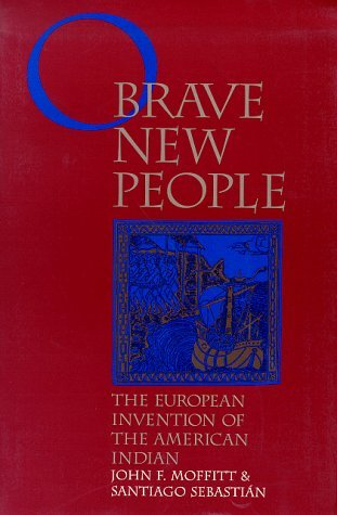 O Brave New People: The European Invention Of The American Indian  by  John F. Moffitt
