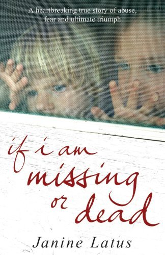 If I Am Missing or Dead: A Sisters Story of Love, Loss and Liberation Janine Latus