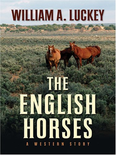 The English Horses: A Western Story William A. Luckey