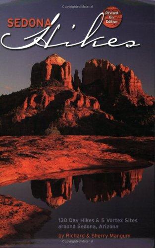 Sedona Hikes: 130 Day Hikes And 5 Vortex Sites Around Sedona, Arizona, Revised Eighth Edition Richard K. Mangum