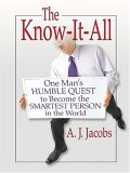 The Know It All One Mans Humble Quest To Become The Smartest Person In The World A.J. Jacobs