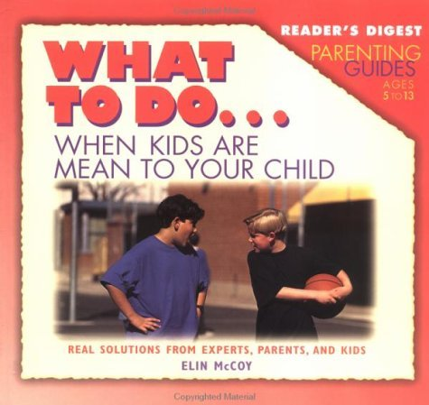 Readers digest parenting guide: what to do when kids are mean to your c Elin McCoy