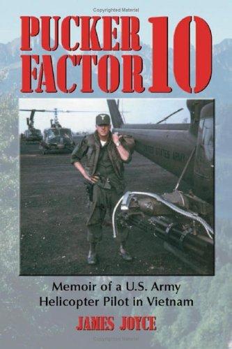 Pucker Factor 10: Memoir of A U.S. Army Helicopter Pilot in Vietnam  by  James Joyce