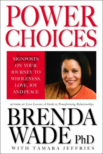 Power Choices: 7 Signposts on Your Journey to Wholeness, Love, Joy and Peace  by  Brenda Wade