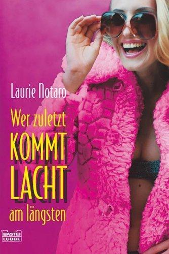 Wer Zuletzt Kommt Lacht Am Längsten  by  Laurie Notaro