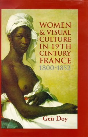 Women And Visual Culture In Nineteenth Century France, 1800 1852  by  Gen Doy