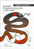 Anaconda - El Regreso de Anaconda y Otros Relatos  by  Horacio Quiroga