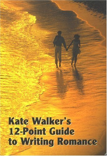 Kate Walkers 12 Point Guide To Writing Romance  by  Kate Walker