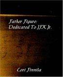 Father Figure: Dedicated to JFK Jr.  by  Lori Finnila