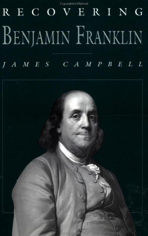 Recovering Benjamin Franklin: An Exploration of a Life of Science and Service James Campbell