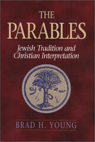 The Parables: Jewish Tradition and Christian Interpretation  by  Brad H. Young
