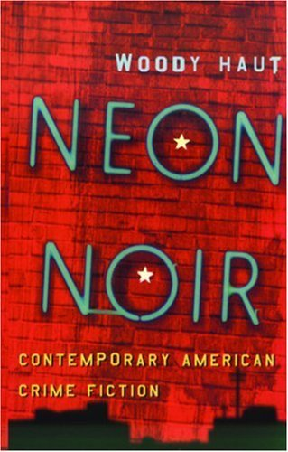Neon Noir: Contemporary American Crime Fiction  by  Woody Haut