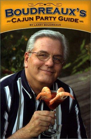 Boudreauxs Cajun Party Guide Larry Boudreaux