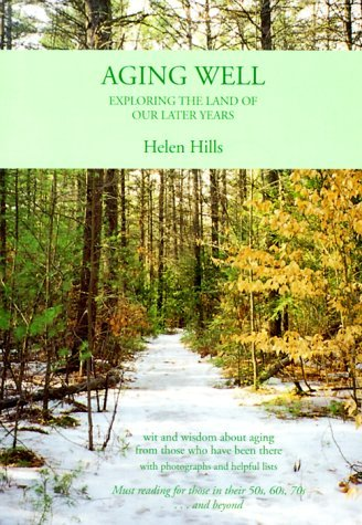 Aging Well: Exploring the Land of Our Later Years  by  Helen Hills