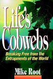Lifes Cobwebs: Breaking Free From The Entrapments Of The World Mike Root
