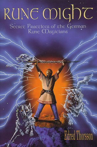 Rune Might: Secret Pratices of the German Rune Magicians  by  Edred Thorsson