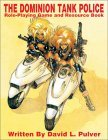 Dominion Tank Police: Roleplaying Game & Resource Book  by  David L. Pulver