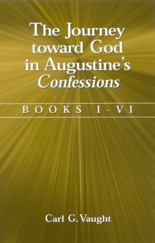 The Journey Toward God in Augustines Confessions: Books I-VI  by  Carl G. Vaught