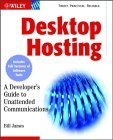 Desktop Hosting: A Developers Guide to Unattended Communications  by  Bill    James
