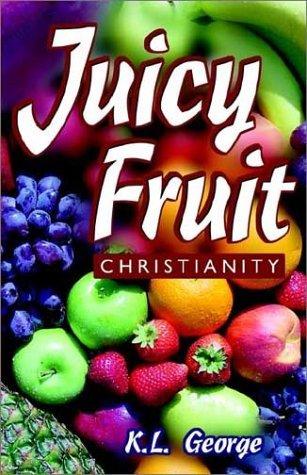 Juicy Fruit Christianity K.L. George