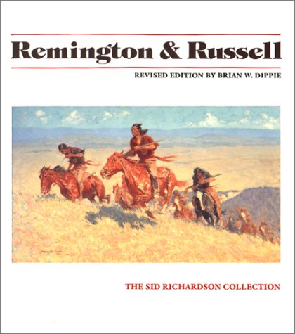 Remington & Russell: The Sid Richardson Collection  by  Brian W. Dippie