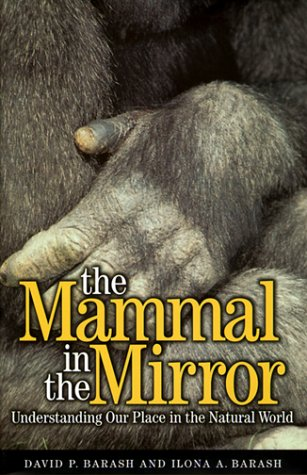The Mammal in the Mirror: Understanding Our Place in the Natural World David Philip Barash