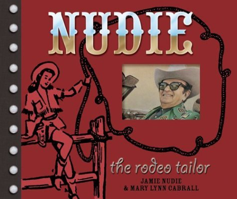 Nudie the Rodeo Tailor: The Life and Times of the Original Rhinestone Cowboy  by  Jamie Lee Nudie