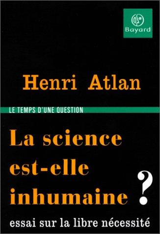 La science est-elle inhumaine ? Essai sur la libre nécessité Henri Atlan