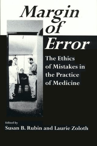 Margin Of Error: The Ethics Of Mistakes In The Practice Of Medicine  by  Susan Goldman Rubin