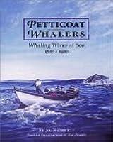 Petticoat Whalers: Whaling Wives at Sea, 1820-1920 Joan Druett