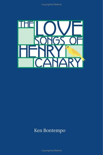 The Love Songs of Henry Canary Ken Bontempo