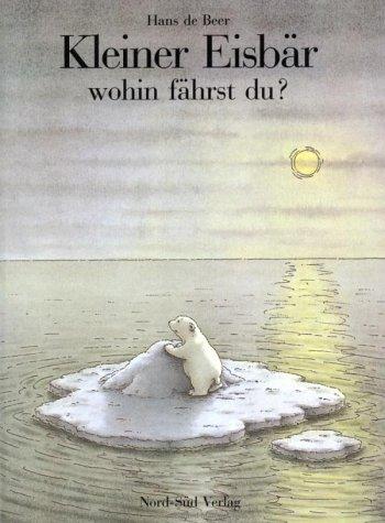 Kleiner Eisbär wohin fährst du? Hans de Beer
