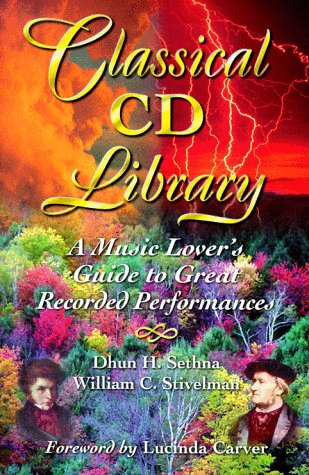Classical Cd Library: A Music Lovers Guide To Great Recorded Performances  by  Dhun H. Sethna