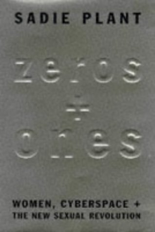 Zeros + Ones: Digital Women + The New Technoculture  by  Sadie Plant