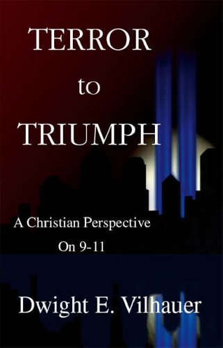 Terror To Triumph: A Christian Perspective On 9 11  by  Dwight E. Vilhauer