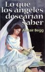 Lo que los angeles desearian saber: What Angels Wish They Knew Alistair Begg