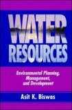 Water Resources: Environmental Planning, Management, and Development  by  Asit K. Biswas