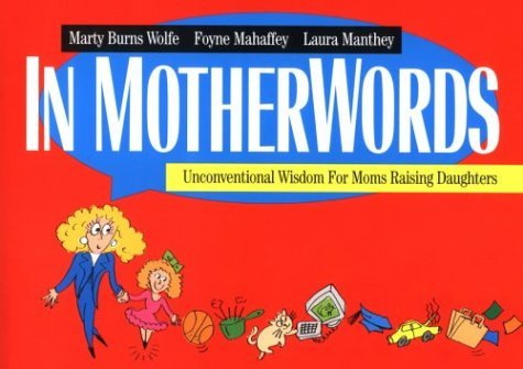 In Motherwords: Unconventional Wisdom for Mothers Raising Daughters  by  Marty Burns-Wolfe