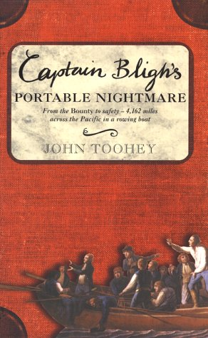 Captain Blighªs Portable Nightmare: From the Bounty to Safety -- 4,162 Miles Across the Pacific in a Rowing Boat  by  John Toohey
