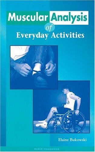 Muscular Analysis of Everyday Activities Elaine Bukowski