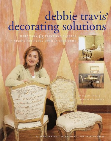 Debbie Travis Decorating Solutions: More Than 65 Paint and Plaster Finishes for Every Room in Your Home  by  Debbie Travis