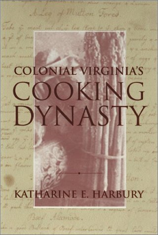 Colonial Virginias Cooking Dynasty Katharine E. Harbury