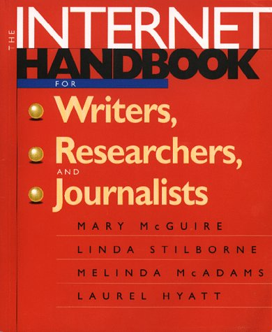 The Internet Handbook for Writers, Researchers, and Journalists  by  Mary McGuire