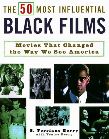 The 50 Most Influential Black Films: A Celebration of African-American Talent, Determination, and Creativity  by  Holly Berry