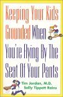 Keeping Your Kids Grounded When Youre Flying  by  the Seat of Your Pants by Tim Jordan