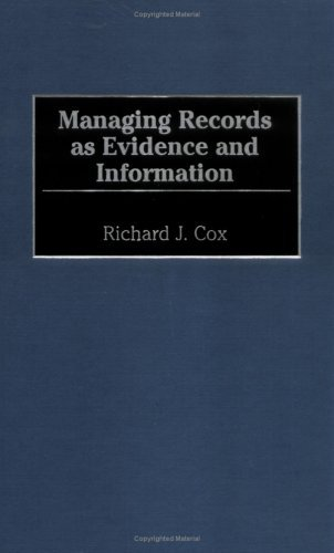 Managing Records As Evidence And Information Richard J. Cox