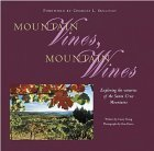 Mountain Vines, Mountain Wines: Exploring the Wineries of the Santa Cruz Mountains  by  Casey Young