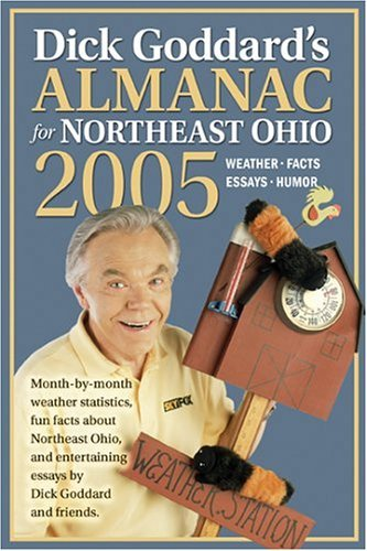 Dick Goddards Almanac for Northeast Ohio 2005: Month-By-Month Weather Statistics, Fun Facts about Northeast Ohio, and Entertaining Essays Dick Goddard and Friends. by Dick Goddard