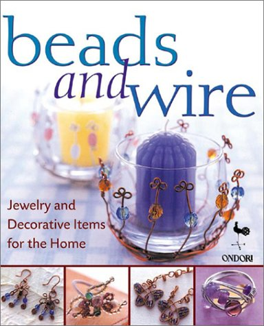 Beads And Wire: Jewelry And Decorative Items For The Home Ondori